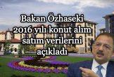 Bakan Özhaseki 2016 yılı konut alım satım verilerini açıkladı