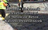 E-beton sistemi ile beton kalitesi denetlenecek