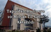 Tapu'dan Hazineye 10 Milyar TL Gelir Aktarıldı